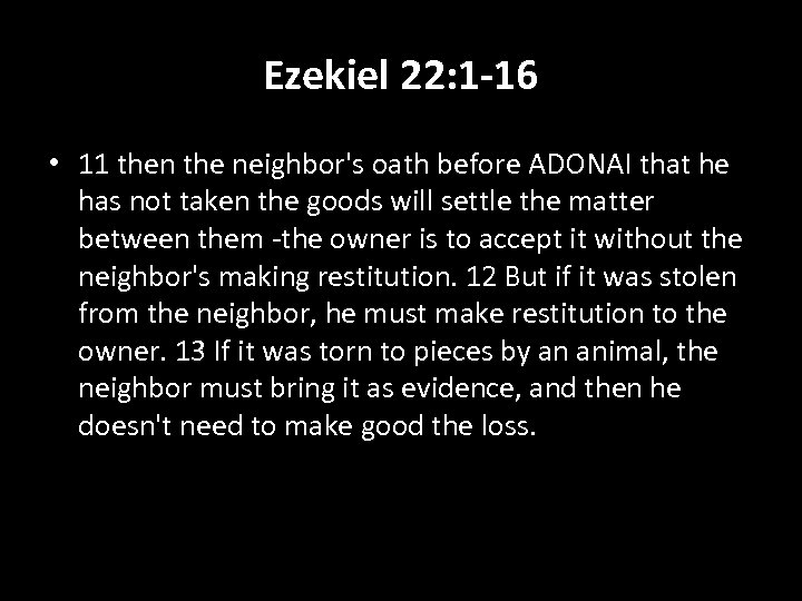 Ezekiel 22: 1 -16 • 11 then the neighbor's oath before ADONAI that he