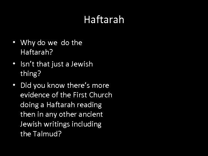 Haftarah • Why do we do the Haftarah? • Isn't that just a Jewish