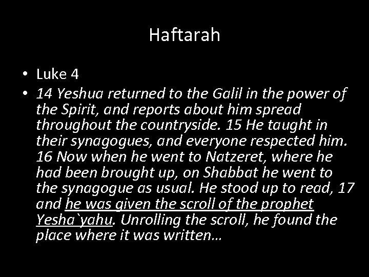 Haftarah • Luke 4 • 14 Yeshua returned to the Galil in the power