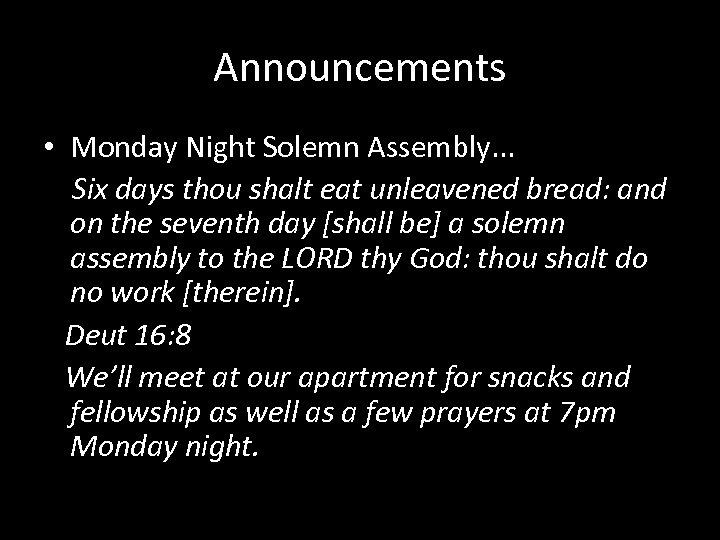 Announcements • Monday Night Solemn Assembly. . . Six days thou shalt eat unleavened