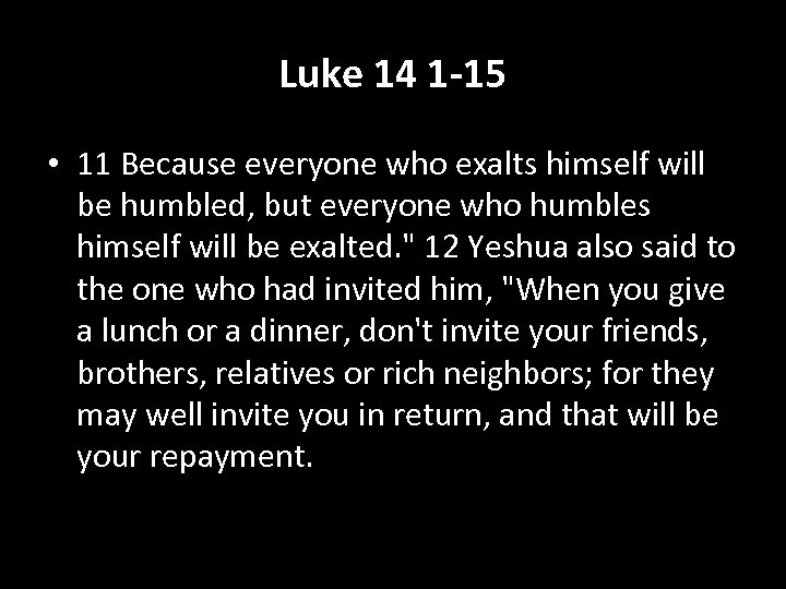 Luke 14 1 -15 • 11 Because everyone who exalts himself will be humbled,