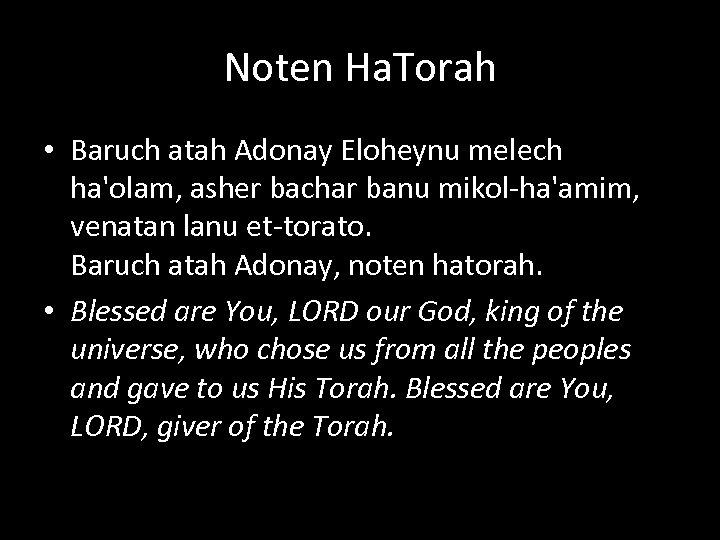 Noten Ha. Torah • Baruch atah Adonay Eloheynu melech ha'olam, asher bachar banu mikol-ha'amim,