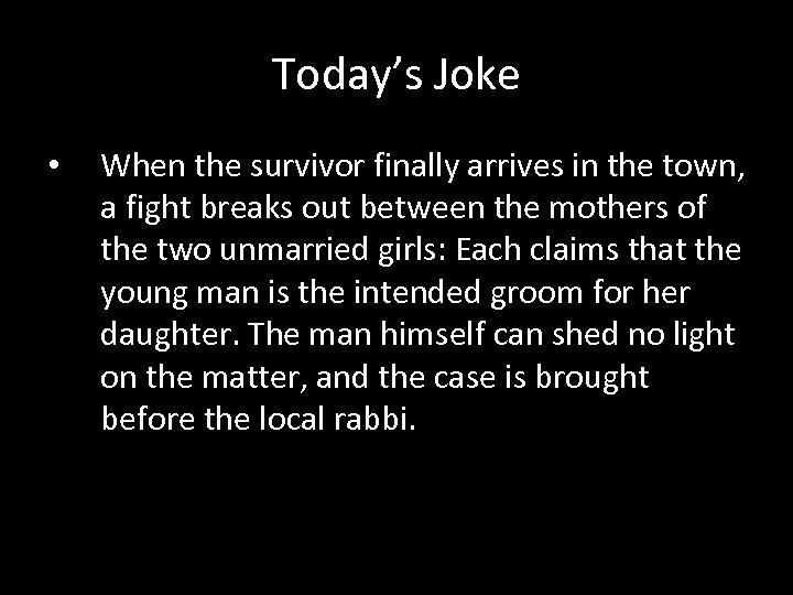 Today's Joke • When the survivor finally arrives in the town, a fight breaks