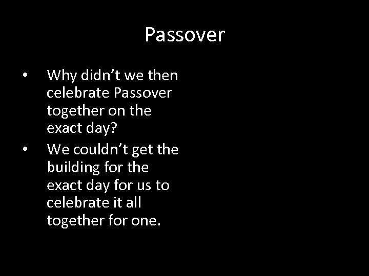 Passover • • Why didn't we then celebrate Passover together on the exact day?