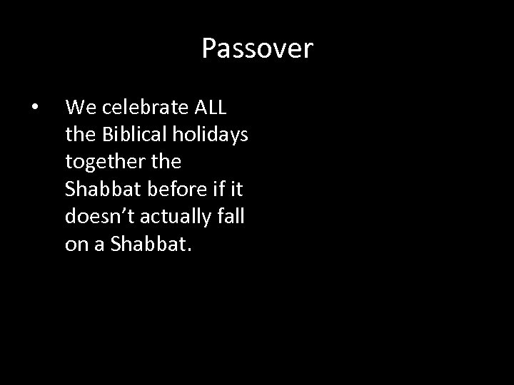 Passover • We celebrate ALL the Biblical holidays together the Shabbat before if it
