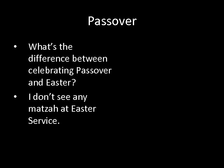 Passover • • What's the difference between celebrating Passover and Easter? I don't see