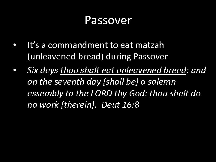 Passover • • It's a commandment to eat matzah (unleavened bread) during Passover Six