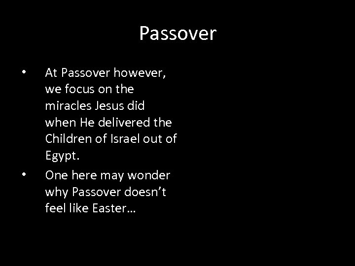 Passover • • At Passover however, we focus on the miracles Jesus did when