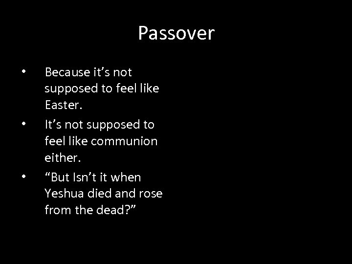 Passover • • • Because it's not supposed to feel like Easter. It's not
