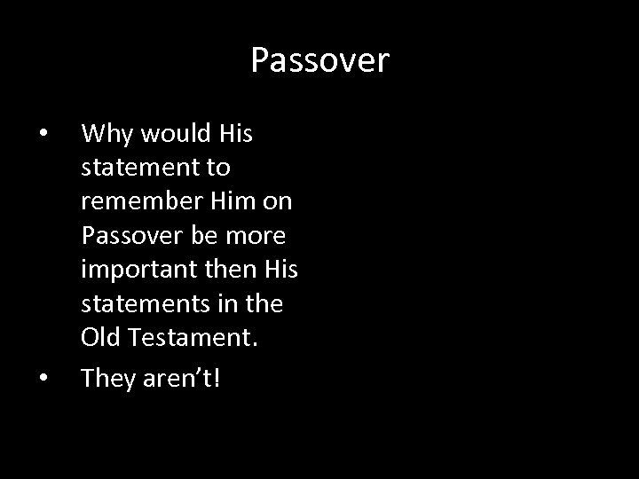 Passover • • Why would His statement to remember Him on Passover be more