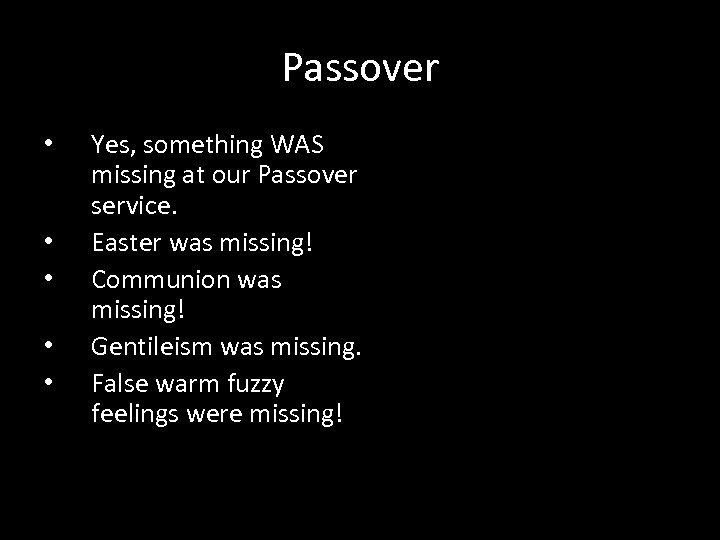 Passover • • • Yes, something WAS missing at our Passover service. Easter was