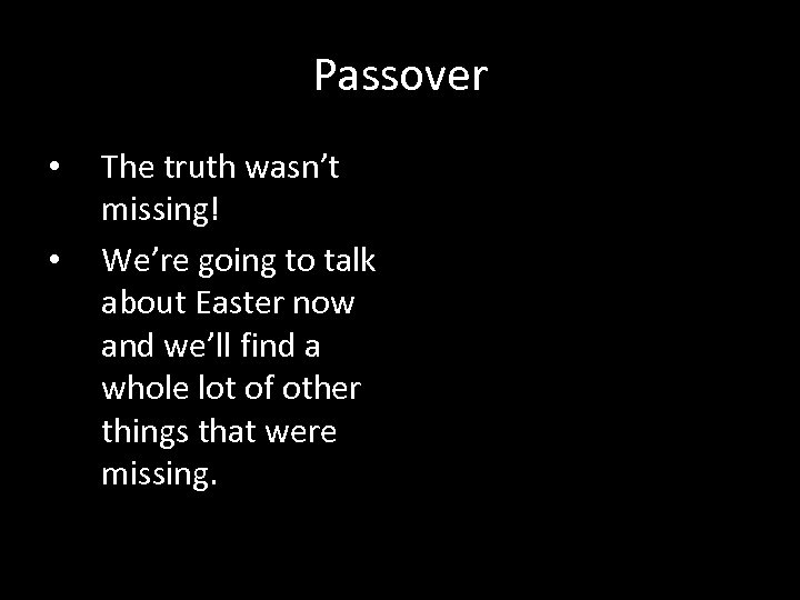 Passover • • The truth wasn't missing! We're going to talk about Easter now