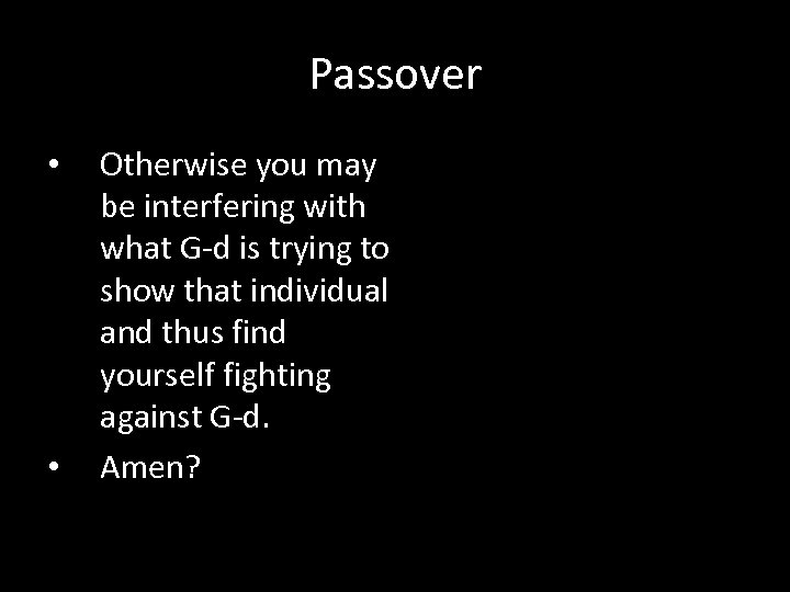 Passover • • Otherwise you may be interfering with what G-d is trying to
