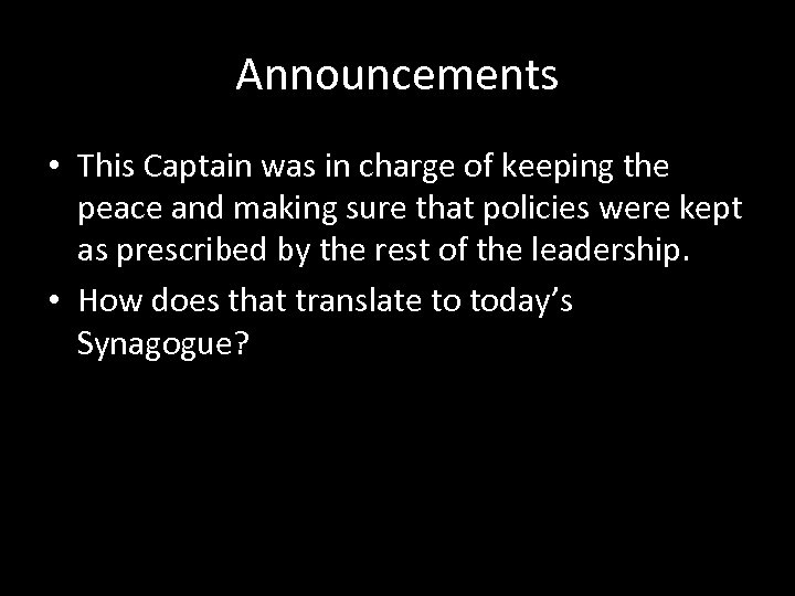 Announcements • This Captain was in charge of keeping the peace and making sure