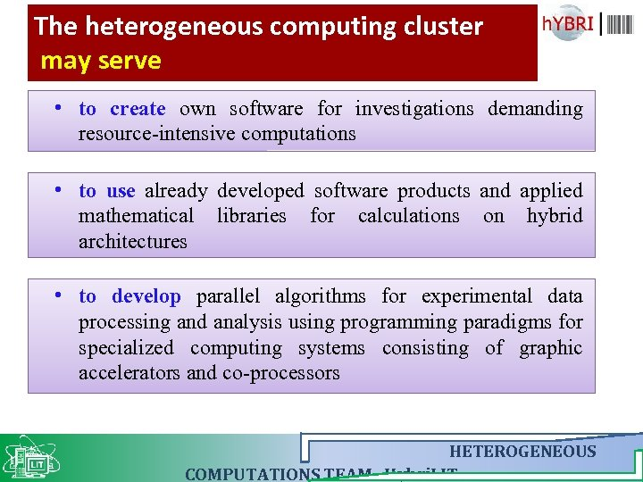 The heterogeneous computing cluster may serve • to create own software for investigations demanding