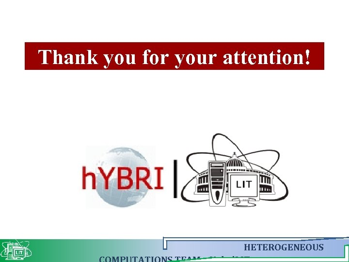 Thank you for your attention! HETEROGENEOUS