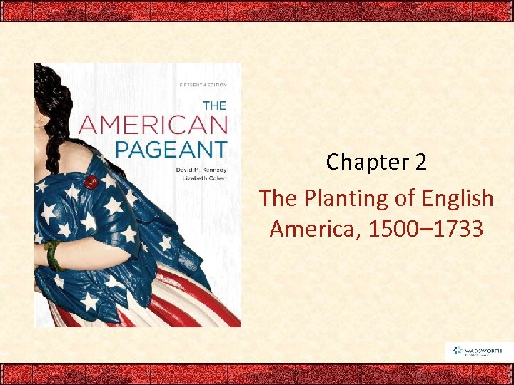 Chapter 2 The Planting of English America, 1500– 1733