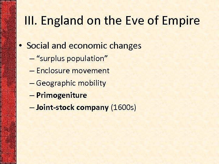 "III. England on the Eve of Empire • Social and economic changes – ""surplus"