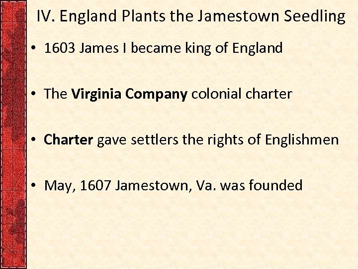IV. England Plants the Jamestown Seedling • 1603 James I became king of England