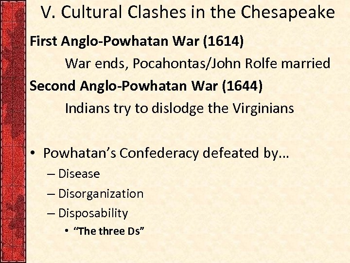 V. Cultural Clashes in the Chesapeake First Anglo-Powhatan War (1614) War ends, Pocahontas/John Rolfe