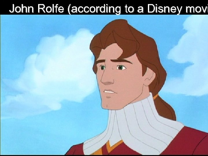 John Rolfe (according to a Disney movi