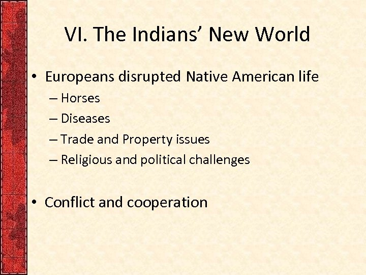 VI. The Indians' New World • Europeans disrupted Native American life – Horses –