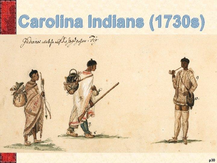 Carolina Indians (1730 s) p 30