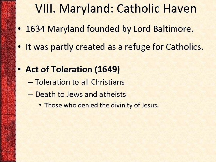 VIII. Maryland: Catholic Haven • 1634 Maryland founded by Lord Baltimore. • It was