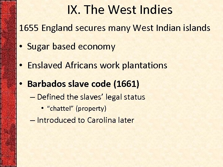 IX. The West Indies 1655 England secures many West Indian islands • Sugar based