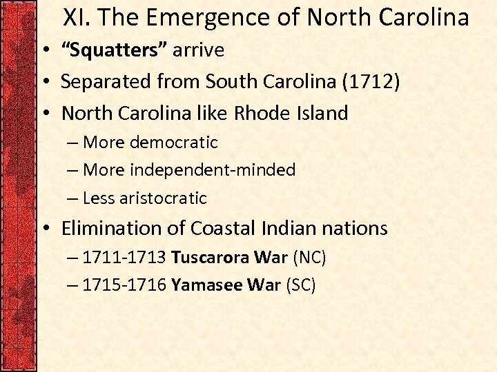"XI. The Emergence of North Carolina • ""Squatters"" arrive • Separated from South Carolina"