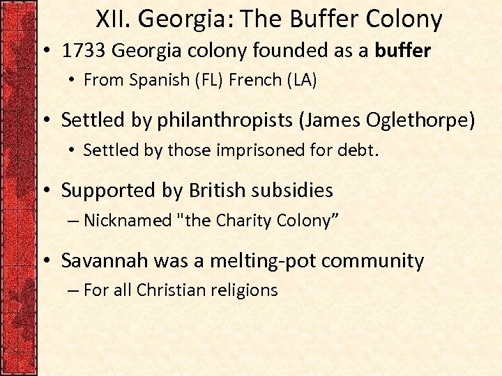 XII. Georgia: The Buffer Colony • 1733 Georgia colony founded as a buffer •