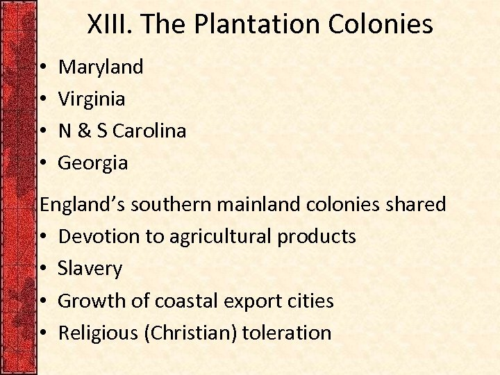 XIII. The Plantation Colonies • • Maryland Virginia N & S Carolina Georgia England's
