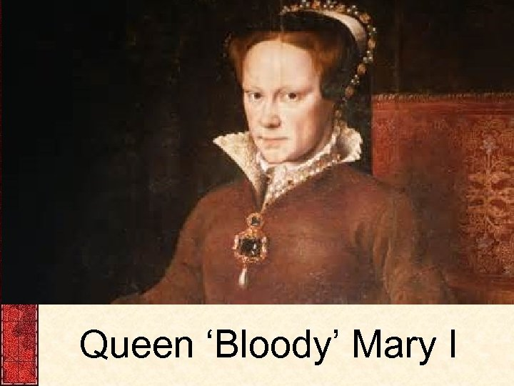 Queen 'Bloody' Mary I