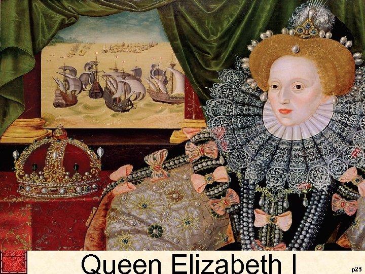 Queen Elizabeth I p 25