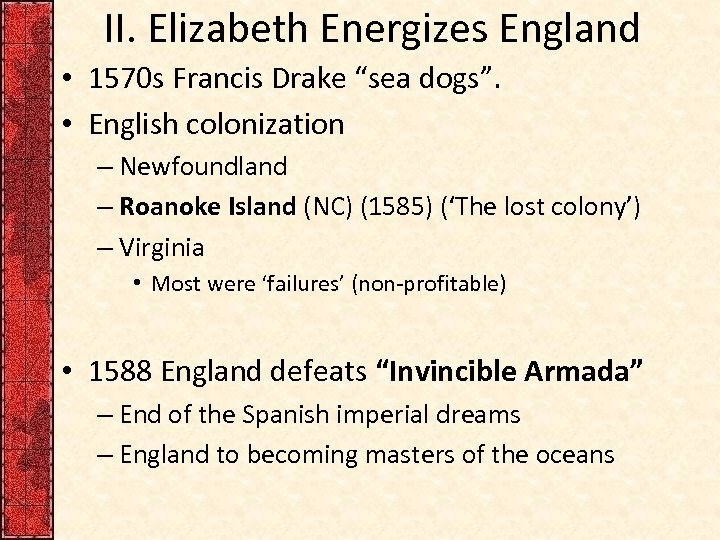 "II. Elizabeth Energizes England • 1570 s Francis Drake ""sea dogs"". • English colonization"
