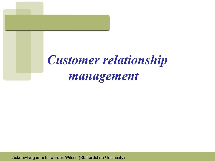 Customer relationship management Acknowledgements to Euan Wilson (Staffordshire University)