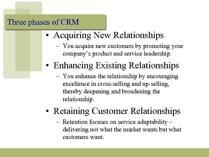 Three phases of CRM • Acquiring New Relationships – You acquire new customers by
