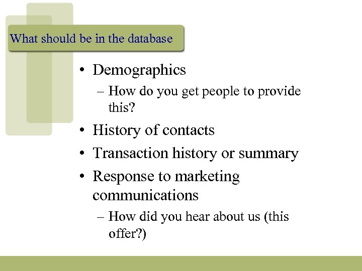 What should be in the database • Demographics – How do you get people