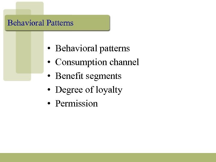 Behavioral Patterns • • • Behavioral patterns Consumption channel Benefit segments Degree of loyalty