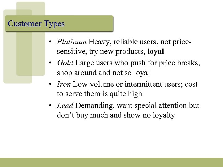 Customer Types • Platinum Heavy, reliable users, not pricesensitive, try new products, loyal •