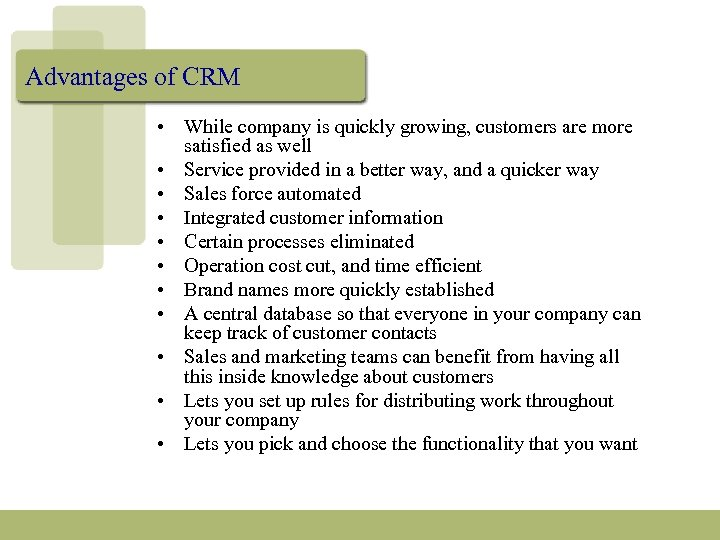 Advantages of CRM • While company is quickly growing, customers are more satisfied as