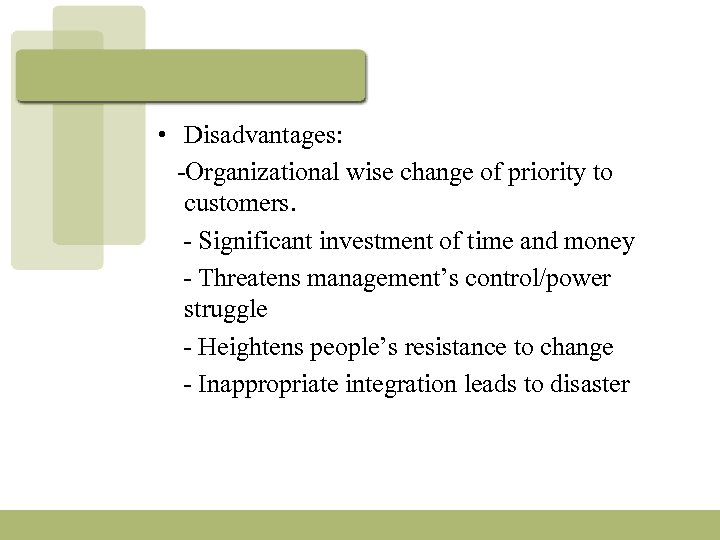 • Disadvantages: -Organizational wise change of priority to customers. - Significant investment of