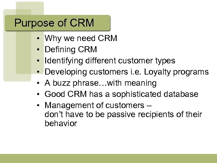 Purpose of CRM • • Why we need CRM Defining CRM Identifying different customer