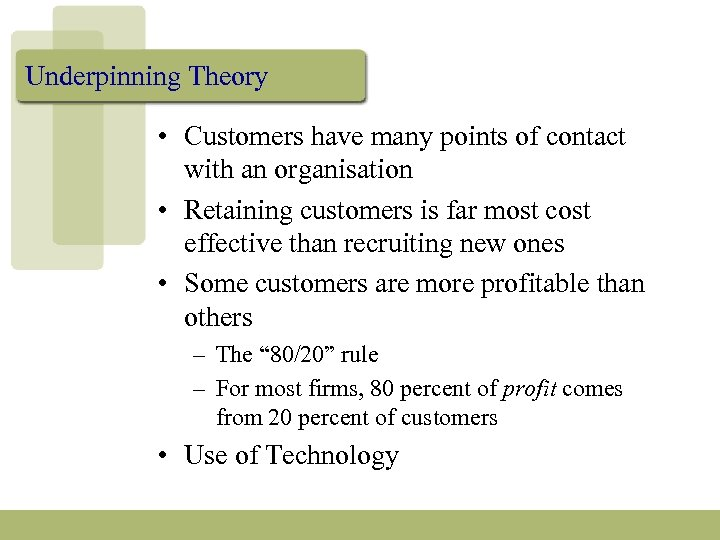 Underpinning Theory • Customers have many points of contact with an organisation • Retaining