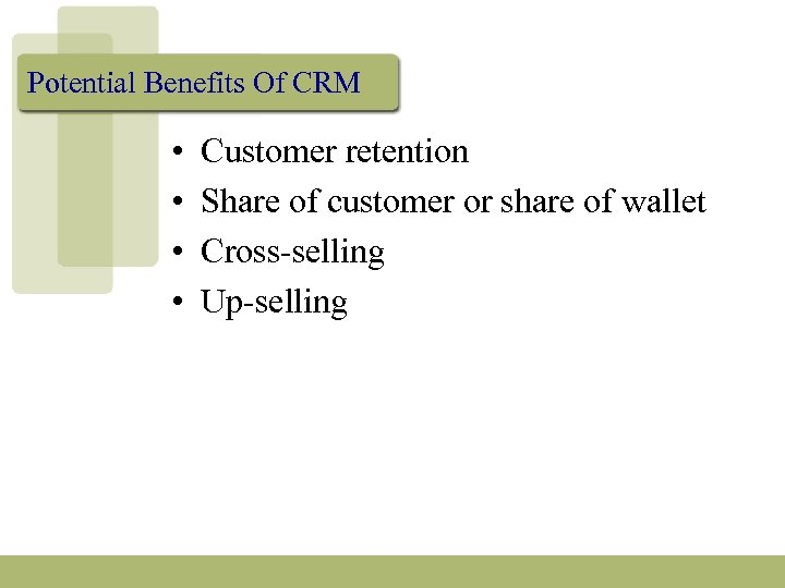 Potential Benefits Of CRM • • Customer retention Share of customer or share of