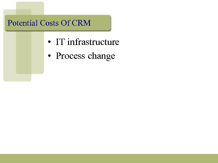 Potential Costs Of CRM • IT infrastructure • Process change