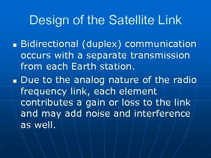 Design of the Satellite Link n n Bidirectional (duplex) communication occurs with a separate