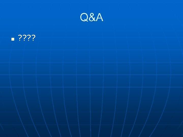 Q&A n ? ?