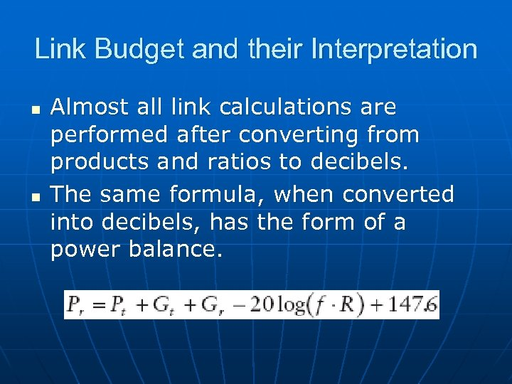 Link Budget and their Interpretation n n Almost all link calculations are performed after