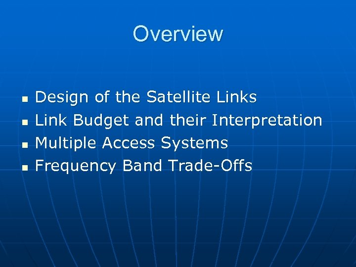 Overview n n Design of the Satellite Links Link Budget and their Interpretation Multiple
